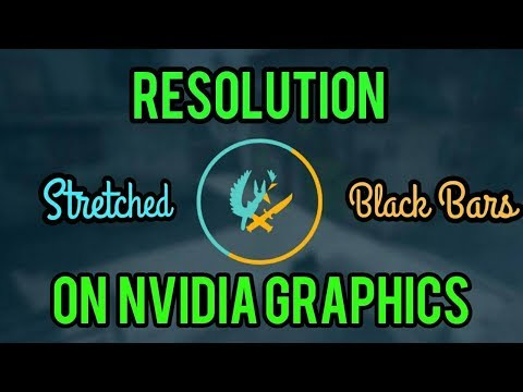 CS:GO Resolution Black Bars & Stretched [NVIDIA GRAPHICS]