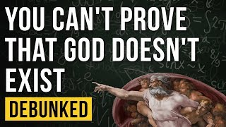 You Can't Prove That God Doesn't Exist - Debunked