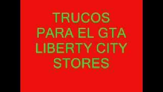 TRUCOS PARA EL GTA LIBERTY CITY STORES