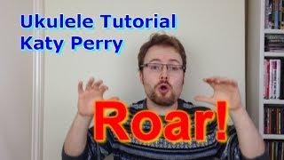 Katy Perry Roar (Ukulele Tutorial)