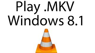 Play MKV Files In Windows 8.1 Using VLC