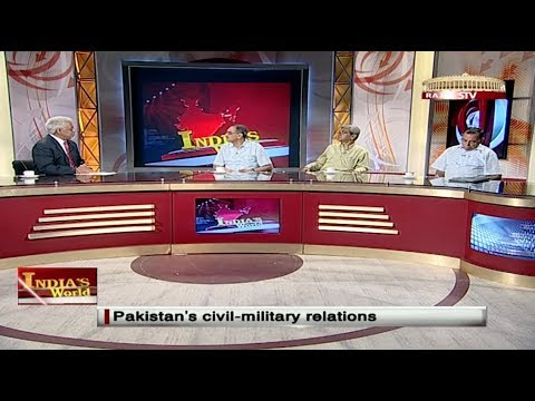 India's World - Pakistan's civil-military relations