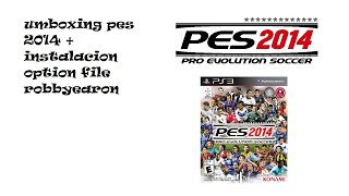 Unboxing PES 2014 PS3 +Instalacion Option File Robbyearon