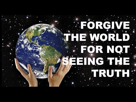Forgive The World For Not Seeing The Truth