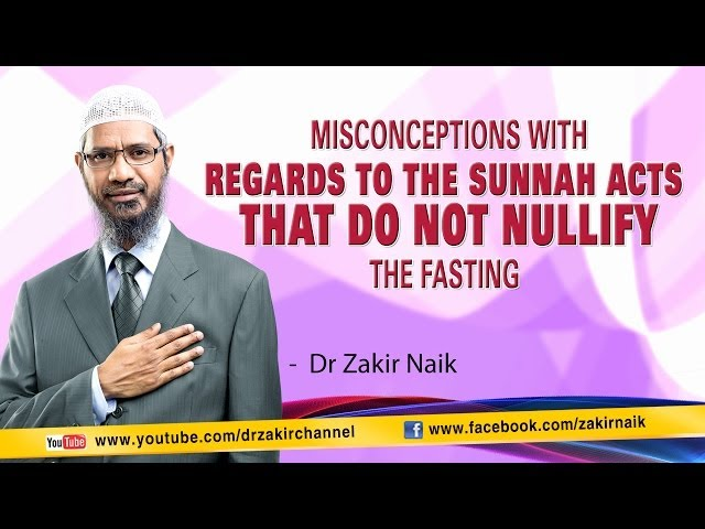 Misconceptions with regards to the Sunnah acts that do not Nullify the Fasting by Dr Zakir Naik