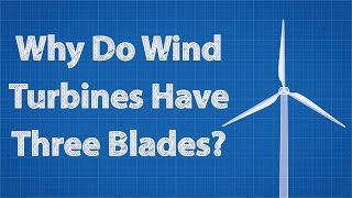 Why Do Wind Turbines Have Three Blades?