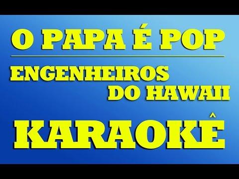 Engenheiros do Hawaii - O Papa É Pop   |   KARAOKÊ