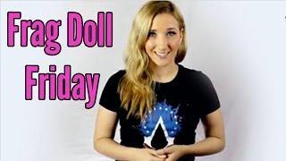 Frag Doll Friday [Feb. 21st]