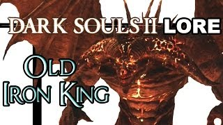 Dark Souls 2 Lore The Old Iron King
