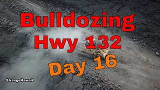 Day 16  bulldozing hwy 132 aftermath of kilauea volcano