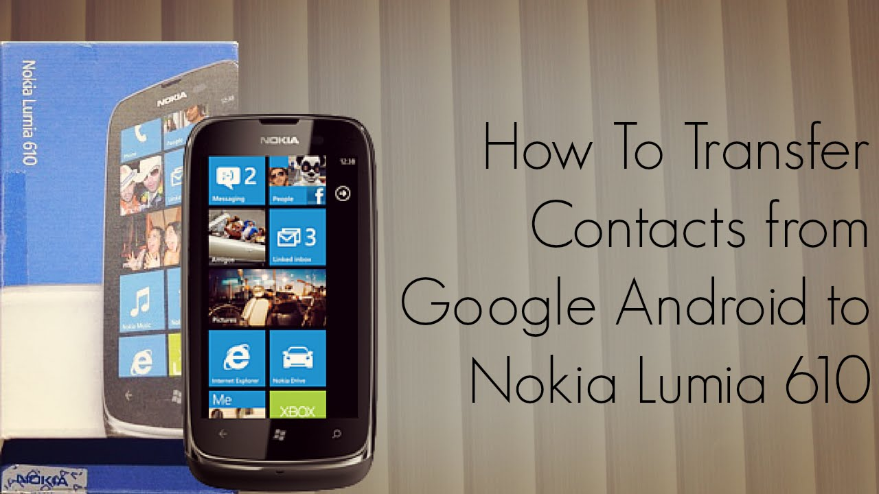 how to transfer contacts from android to nokia lumia 610 smart phones