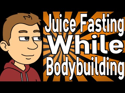 Juice Fasting While Bodybuilding