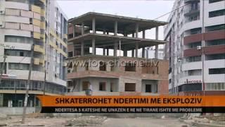 Tiran, INUK shemb me eksploziv ndrtesn 5katshe  Top Channel Albania  News  L