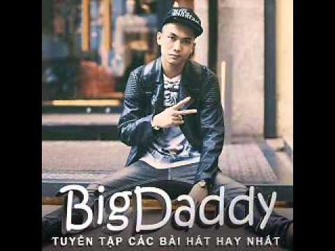 Lien Khuc Album Tuyen Tap Cac Bai Hat Hay Nhat Cua BigDaddy