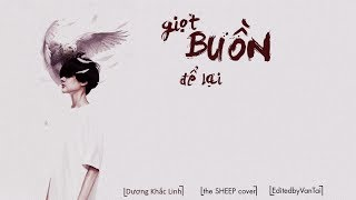 [Lyrics] Giọt buồn để lại | the SHEEP cover