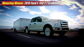 Motoring Minute: 2015 Ford F150 2.7 EcoBoost