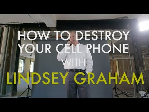 How to Destroy Your Cell Phone With Sen. Lindsey Graham