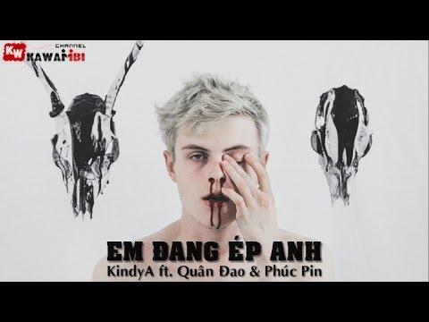 Em Đang Ép Anh - KindyA ft. Quân Đao & Phúc Pin [ Video Lyrics ]