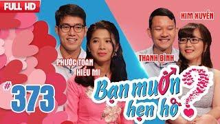 BẠN MUỐN HẸN HÒ | Tập 373 UNCUT | Phước Toan - Hiểu Mi | Thanh Bình - Kim Xuyến | 080418 💖