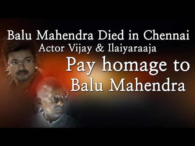 Balu Mahendra Died in Chennai - Actor Vijay & Ilaiyaraaja Pay homage to Balu Mahendra - Red Pix 24x7