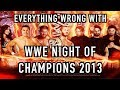 Episode 290 Everything Wrong With WWE Night Of Champions 2013