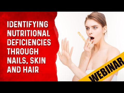 Identifying Nutritional Deficiencies Through Nails, Skin & Hair