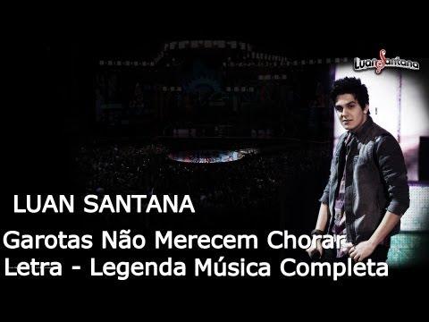 Luan Santana Garotas Não Merecem Chorar Letra (Nova Música Oficial)
