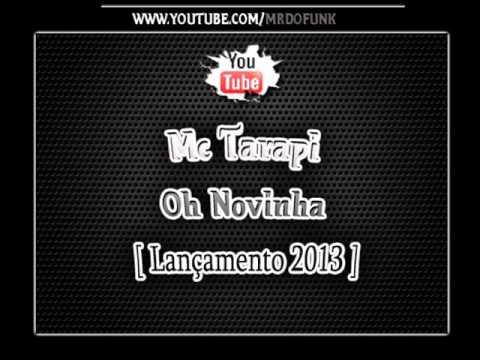 Mc Tarapi - Oh Novinha [ Lançamento 2013 ]