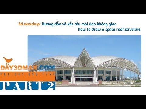 53. Học 3d sketchup 44 P2 vẽ kết cấu mái dàn không gian learning 3d  draw a space roof structure