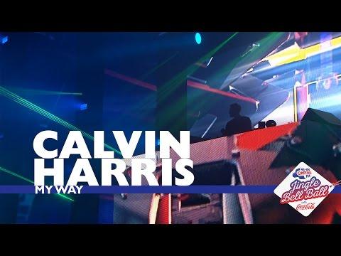 Calvin Harris - 'My Way' (Live At Capital's Jingle Bell Ball 2016)