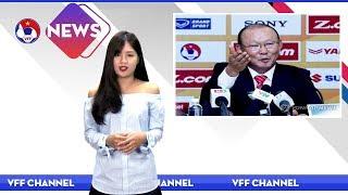 VFF NEWS SỐ 37 | Báo chí Hàn Quốc đưa tin: HLV Park sẽ đưa ĐTVN vươn tầm châu lục