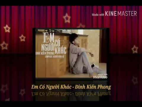 Em Có Người Khác - Đinh Kiến Phong| DKP
