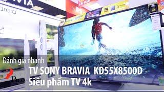 TV Sony Bravia KD55X8500D - Siêu phẩm TV 4K