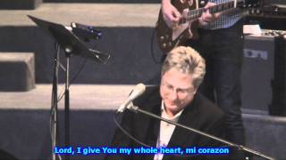 Don Moen: Mi Corazon (2011 W/lyrics)