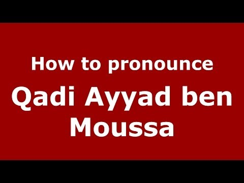 How to pronounce Qadi Ayyad ben Moussa (Arabic/Morocco) - PronounceNames.com