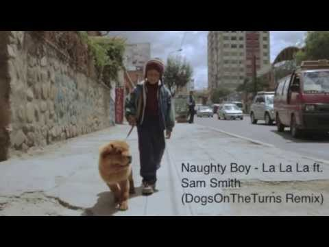 Naughty Boy - La La La ft. Sam Smith (DogsOnTheTurns Remix)
