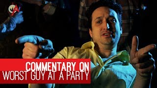 Worst Guy At A Party: Commentary Track