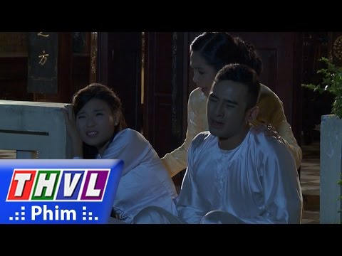 THVL | Ải mỹ nhân: Bi hài chuyện vợ chồng Thúy Diễm bị ép có con