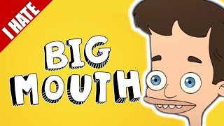 I HATE BIG MOUTH