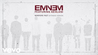 Eminem - Nowhere Fast (extended/audio) Ft. Kehlani
