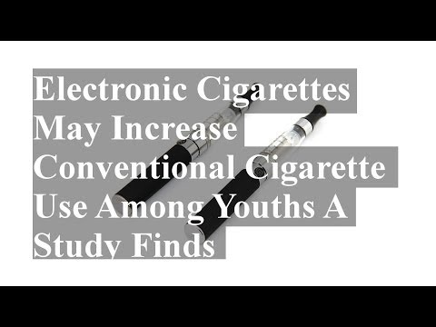 Electronic Cigarettes May Increase Conventional Cigarette Use Among Youths A Study Finds