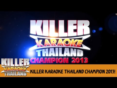 Killer Karaoke Thailand Champion 2013!!!