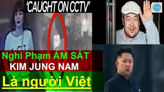 Danh tính Nữ sát thủ người Việt ám sát Kim Jong Nam tại Malaysia - Đằng sau cô ta là ai?