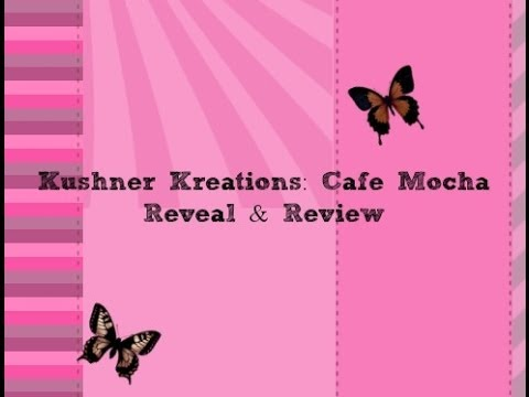 Kushner Kreations: Cafe Mocha Reveal & Review