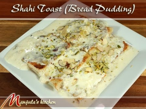 Shahi Toast (Bread Pudding) Recipe by Manjula