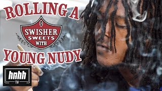 How to Roll a Swisher Sweet with Young Nudy (HNHH)