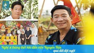 Nghệ sĩ thảng thốt khi diễn viên Nguyễn Hậu ra đi đột ngột