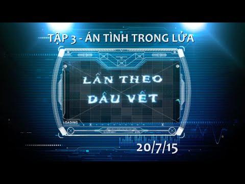 LẦN THEO DẤU VẾT | TẬP 3 - ÁN TÌNH TRONG LỬA (20/7/2015)