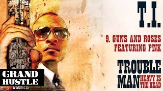 T.I. ft. P!nk - Guns and Roses