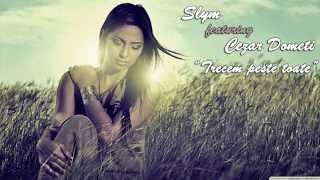 Slym feat. Cezar Dometi - Trecem peste toate